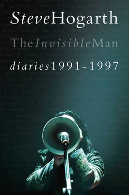 Steve Hogarth: The Invisible Man Diaries 1991-1997 (Paperback)