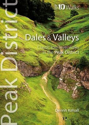 Dales & Valleys: Classic Low-level Walks in the Peak District - Peak District Top 10 Walks (Paperback)