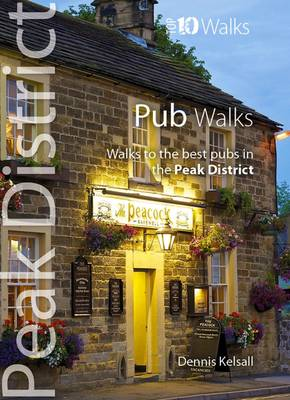 Pub Walks: Walks to the Best Pubs in the Peak District - Peak District: Top 10 Walks (Paperback)
