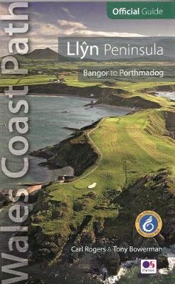 Llyn Peninsula: Wales Coast Path Official Guide: Bangor to Porthmadog - Wales Coast Path (Paperback)