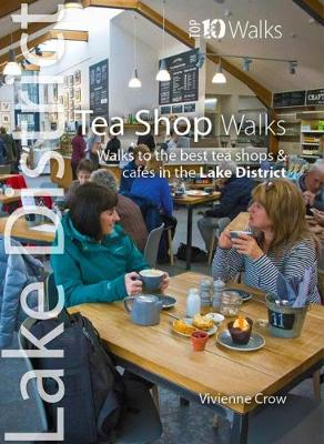 Tea Shop Walks: Walks to the best tea shops and cafes in the Lake District - Lake District : Top 10 Walks (Paperback)