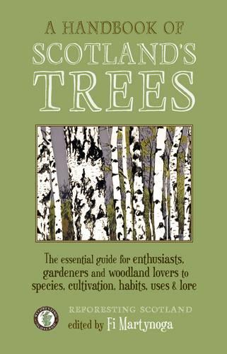 A Handbook of Scotland's Trees: The Essential Guide for Enthusiasts, Gardeners and Woodland Lovers to Species, Cultivation, Habits, Uses & Lore (Paperback)
