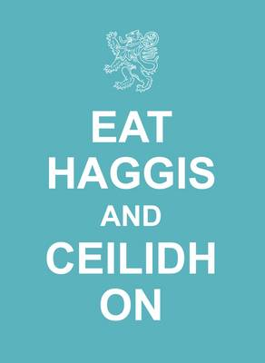 Eat Haggis and Ceilidh on: and Other Great Things from Scotland (Hardback)