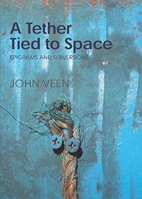 A Tether Tied to Space: Epigrams and Subversions (Paperback)