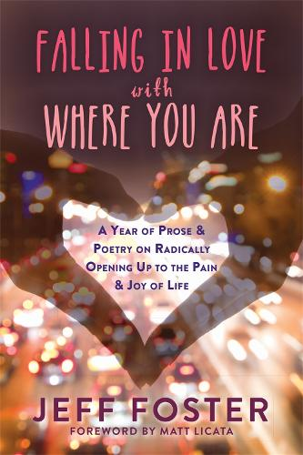 Falling in Love with Where You Are: A Year of Prose and Poetry on Radically Opening Up To the Pain and Joy of Life (Paperback)