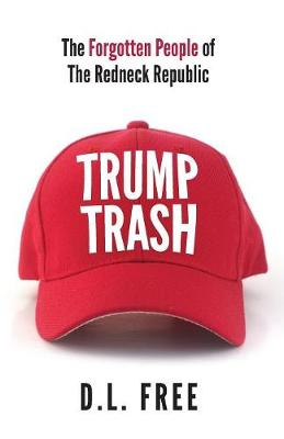 Trump Trash: The Forgotten People of The Redneck Republic (Paperback)