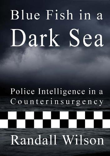 Blue Fish in a Dark Sea: Police Intelligence in a Counterinsurgency (Paperback)