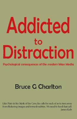 Addicted to Distraction: Psychological consequences of the modern Mass Media (Paperback)