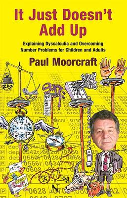 It Just Doesn't Add Up: Explaining Dyscalculia and Overcoming Number Problems for Children and Adults (Paperback)