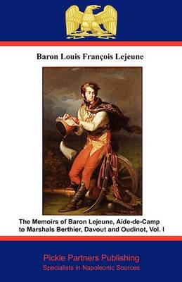 The Memoirs of Baron Lejeune, Aide-de-camp to Marshals Berthier, Davout and Oudinot: v. I (Paperback)