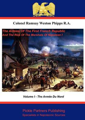The Armies of the First French Republic, and the Rise of the Marshals of Napoleon I: Armee Du Nord v. 1 (Paperback)