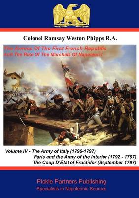 The Armies of the First French Republic, and the Rise of the Marshals of Napoleon I: Army of Italy (1796 - 1797), Paris and the Army of the Interior (1792-1797), and the Coup D'etat of Fructidor v. 4 (Paperback)