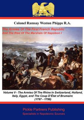 The Armies of the First French Republic, and the Rise of the Marshals of Napoleon I: Armies on the Rhine, in Switzerland, Holland, Italy, Egypt and the Coup D'etat of Brumaire v. 5 (Paperback)
