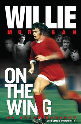 Willie Morgan - on the Wing - My Autobiography (Hardback)