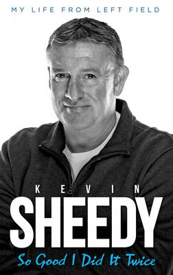 So Good I Did it Twice: Kevin Sheedy My Life from Left Field (Hardback)