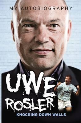 Uwe Rosler Knocking Down Walls My Autobiography (Paperback)