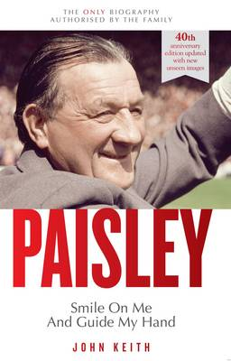 Bob Paisley: Smile on Me and Guide My Hand: The Authorised Biography (Paperback)