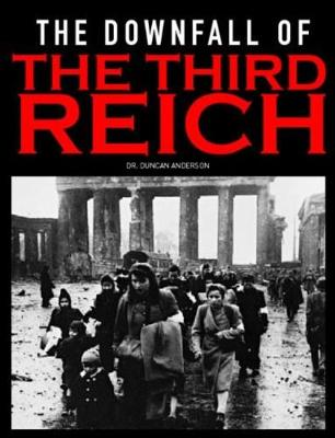 The Downfall of the Third Reich - Campaigns of WWII (Paperback)