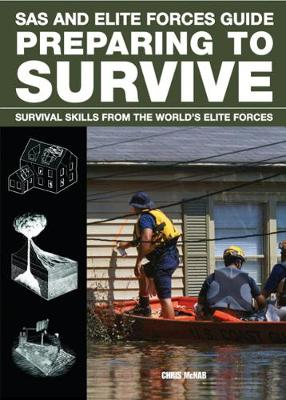 Preparing to Survive: Being Ready for When Disaster Strikes - SAS and Elite Forces Guide (Paperback)