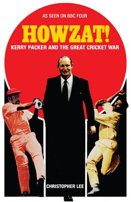 Howzat!: Kerry Packer and the Great Cricket War (Paperback)