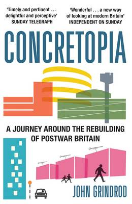 Concretopia: A Journey around the Rebuilding of Postwar Britain (Paperback)