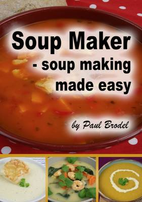 Soup Maker: Soup Making Made Easy (Paperback)