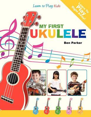 My First Ukulele For Kids: Learn To Play: Kids (Paperback)