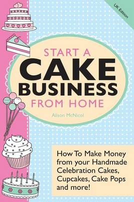 Start A Cake Business from Home (Paperback)