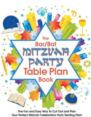 The Bar/Bat Mitzvah Table Plan Book: The Fun and Easy Way to Cut Out and Design Your Perfect Mitzvah Celebration Party Seating Plan! (Paperback)