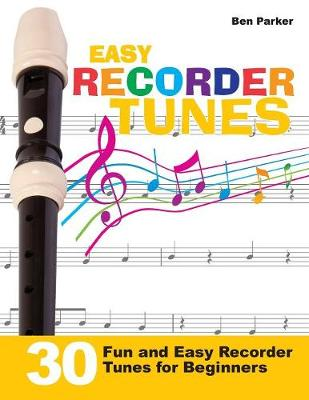 Easy Recorder Tunes - 30 Fun and Easy Recorder Tunes for Beginners! (Paperback)
