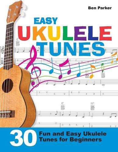 Easy Ukulele Tunes: 30 Fun and Easy Ukulele Tunes for Beginners (Paperback)
