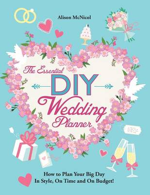 The Essential DIY Wedding Planner: How to Plan Your Big Day in Style, on Time and on Budget! (Paperback)