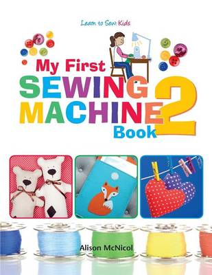 My First Sewing Machine 2: More Fun and Easy Sewing Machine Projects for Beginners (Paperback)