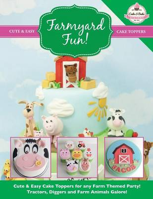 Farmyard Fun! Cute & Easy Cake Toppers for Any Farm Themed Party! (Paperback)
