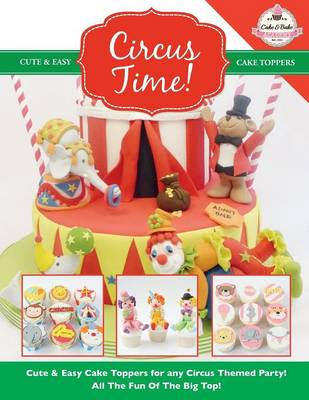 Circus Time! Cute & Easy Cake Toppers for Any Circus Themed Party! All the Fun of the Big Top ! (Paperback)