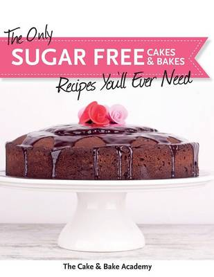 The Only Sugar Free Cakes & Bakes Recipes You'll Ever Need! (Paperback)