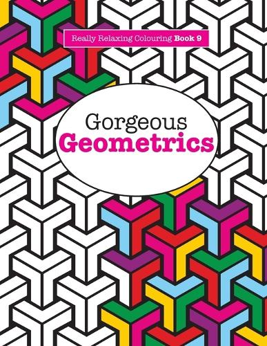 Really Relaxing Colouring Book 9: Gorgeous Geometrics (Paperback)