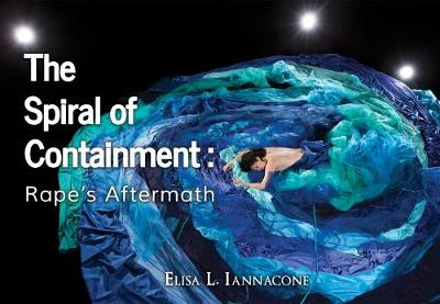 The Spiral of Containment: Rape's Aftermath (Hardback)