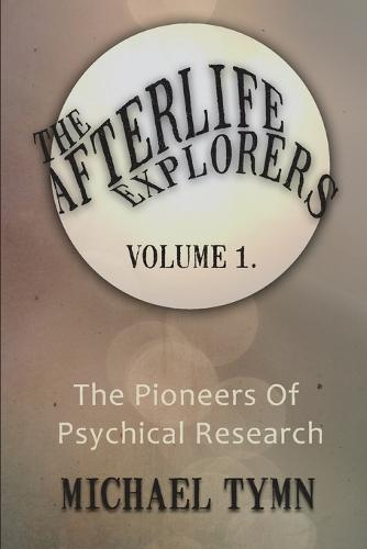 The Afterlife Explorers: v. 1: The Pioneers of Psychical Research (Paperback)