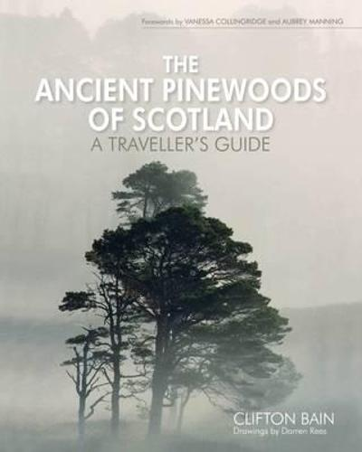 The Ancient Pinewoods of Scotland: A Traveller's Guide (Hardback)