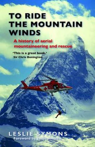 To Ride the Mountain Winds: A History of Aerial Mountaineering and Rescue (Paperback)