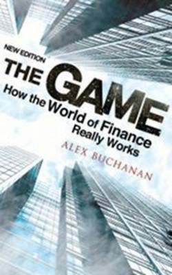 Game: How the World of Finance Really Works (Paperback)