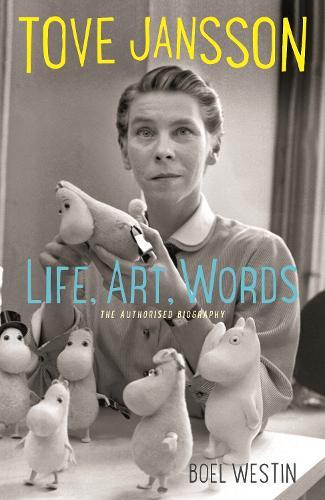 Tove Jansson Life, Art, Words: The Authorised Biography (Hardback)