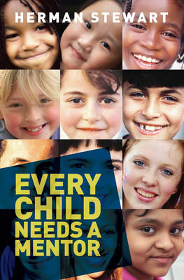 Every Child Needs a Mentor: Engage and Inspire Those Who Support Young People to Empower Our Children, Their Peers, Families, and Communities (Paperback)