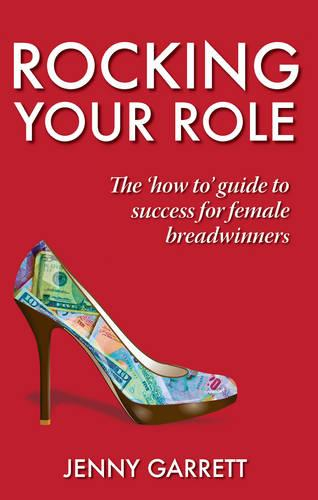Rocking Your Role: The 'How To' Guide to Success for Female Breadwinners (Paperback)