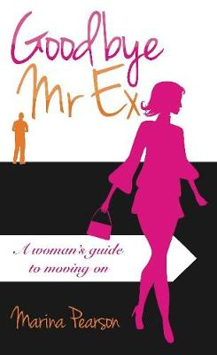 Goodbye Mr Ex: A woman's guide to moving on (Paperback)
