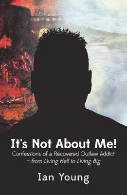 It's Not About Me!: Confessions of a Recovered Outlaw Addict - from Living Hell to Living Big (Paperback)