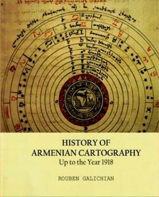 History of Armenian Cartography: Up to the Year 1918 (Paperback)