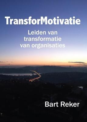Transformotivatie: Leiden van Transformatie van Organisaties (Paperback)