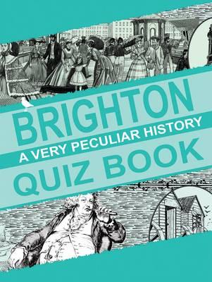 Brighton: A Very Peculiar History Quiz Book (Paperback)